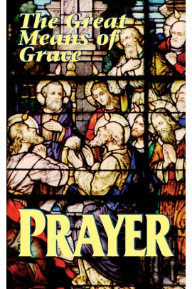 Prayer the Great Means o Grace